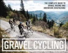 Gravel Cycling : The Complete Guide to Gravel Racing and Adventure Bikepacking, Paperback / softback Book