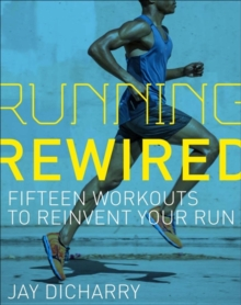 Running Rewired : Reinvent Your Run for Stability, Strength, and Speed, Paperback / softback Book