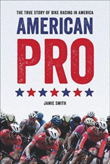 American Pro : The True Story of Bike Racing in America, Paperback / softback Book