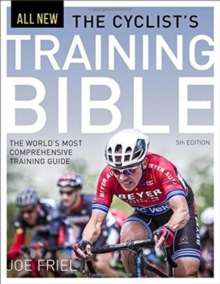 Cyclist's Training Bible : The World's Most Comprehensive Training Guide, Paperback / softback Book