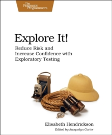 Explore It! : Reduce Risk and Increase Confidence with Exploratory Testing, Paperback Book