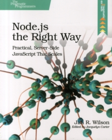 Node.js the Right Way : Practical, Server-Side JavaScript That Scales, Paperback Book