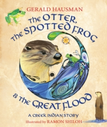 The Otter, the Spotted Frog & the Great Flood : A Creek Indian Story, Hardback Book
