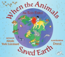 When the Animals Saved Earth : An Eco-Fable, Hardback Book