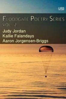 Floodgate Poetry Series Vol. 2 : Three Chapbooks by Three Poets in a Single Volume, Paperback / softback Book