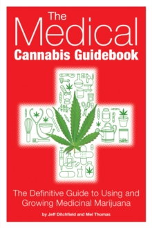 The Medical Cannabis Guidebook : The Definitive Guide to Using and Growing Medicinal Marijuana, Paperback / softback Book