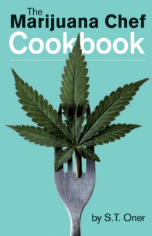 The Marijuana Chef Cookbook : Third Edition, Paperback / softback Book