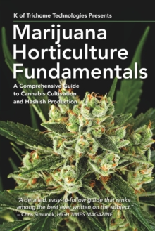 Marijuana Horticulture Fundamentals : A Comprehensive Guide to Cannabis Cultivation and Hashish Production, Paperback / softback Book
