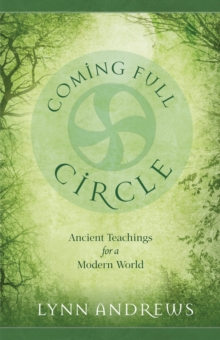 Coming Full Circle : Ancient Teachings for a Modern World, Paperback / softback Book