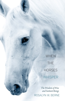 When the Horses Whisper : The Wisdom of Wise and Sentient Beings, Paperback / softback Book
