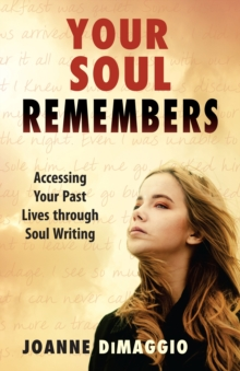 Your Soul Remembers : Accessing Your Past Lives Through Soul Writing, Paperback / softback Book