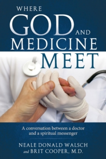 Where Science and Medicine Meet : A Conversation Between a Doctor and a Spiritual Messenger, Paperback / softback Book