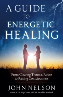 A Guide to Energetic Healing : From Clearing Trauma/Abuse to Raising Consciousness, Paperback / softback Book