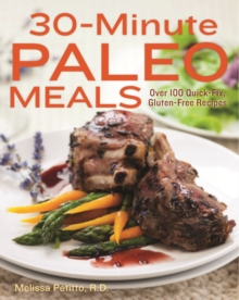 30-Minute Paleo Meals : Over 100 Quick-Fix, Gluten-Free Recipes, Hardback Book