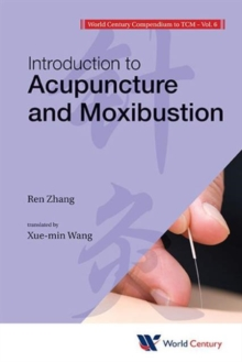 World Century Compendium To Tcm - Volume 6: Introduction To Acupuncture And Moxibustion, Paperback / softback Book