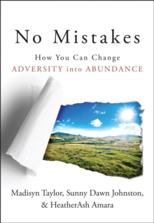No Mistakes! : How You Can Change Adversity into Abundance, Paperback / softback Book