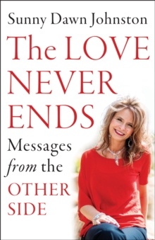 Love Never Ends : Messages from the Other Side, Paperback / softback Book