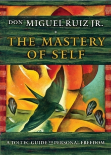 The Mastery of Self : A Toltec Guide to Personal Freedom, Paperback / softback Book