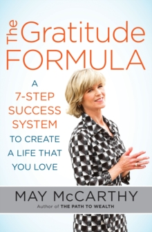 The Gratitude Formula : A 7-Step Success System to Create a Life That You Love, Paperback Book