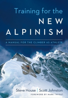 Training for the New Alpinism : A Manual for the Climber as Athlete, Paperback / softback Book