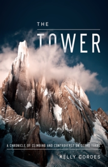 The Tower : A Chronicle of Climbing and Controversy on Cerro Torre, Hardback Book