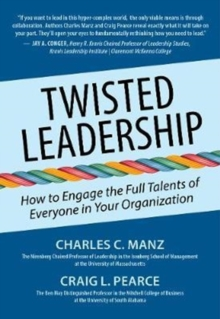 Twisted Leadership : How to Engage the Full Talents of Everyone in Your Organization, Hardback Book