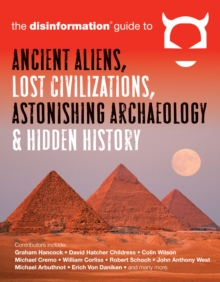 Disinformation Guide to Ancient Aliens, Lost Civilizations, Astonishing Archaeology and Hidden History, Paperback / softback Book