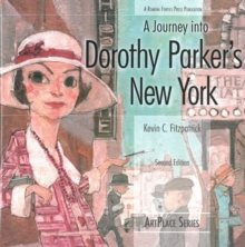 A Journey Into Dorothy Parker's New York Second Edition : ArtPlace Series, Paperback / softback Book