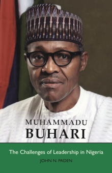 Muhammadu Buhari : The Challenges of Leadership in Nigeria, Paperback Book