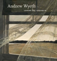 Andrew Wyeth: Looking Out, Looking In, Hardback Book