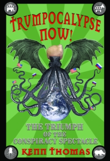 Trumpocalypse Now! : The Triumph of the Conspiracy Spectacle, Paperback / softback Book