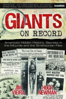 Giants on Record : America'S Hidden History, Secrets in the Mounds and the Smithsonian Files, Paperback Book