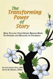 The Transforming Power of Story : How Telling Your Story Brings Hope to Others and Healing to Yourself, Paperback / softback Book