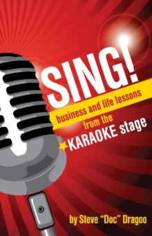 SING! : Business and Life Lessons from the Karaoke Stage, Paperback / softback Book