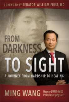 From Darkness to Sight : How One Man Turned Hardship into Healing, Hardback Book