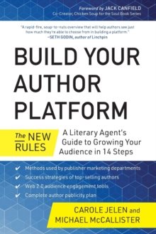 Build Your Author Platform : The New Rules: A Literary Agent's Guide to Growing Your Audience in 14 Steps, Paperback / softback Book