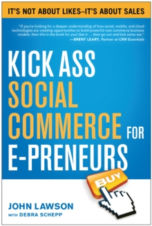 Kick Ass Social Commerce for E-preneurs : It's Not About Likes--It's About Sales, Paperback / softback Book