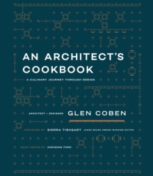 An Architect's Cookbook : A Culinary Journey Through Design, Hardback Book