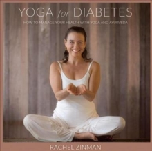 Yoga For Diabetes : How to Manage Your Health with Yoga and Ayurveda, Paperback / softback Book