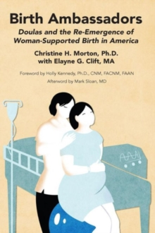 Birth Ambassadors: Doulas and the Re-Emergence of Woman-Supported Birth in America, Paperback / softback Book