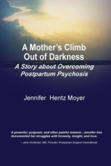 A Mother's Climb Out of Darkness: A Story About Overcoming Postpartum Psychosis, Paperback Book
