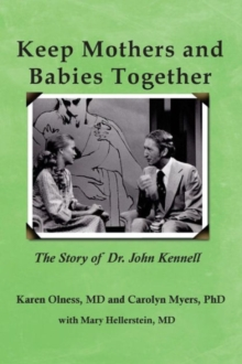 Keep Mothers and Babies Together: The Story of Dr. John Kennell, Paperback / softback Book