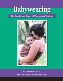 Babywearing: The Benefits and Beauty of This Ancient Tradition, Paperback / softback Book