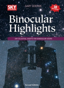 Binocular Highlights Revised & Expanded : 109 Celestial Sights for Binocular Users, Paperback / softback Book