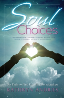 Soul Choices : Six Paths to Find Fulfilling Relationships, Paperback / softback Book