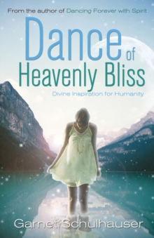 Dance of Heavenly Bliss : Divine Inspiration for Humanity, Paperback Book