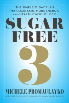 Sugar Free 3 : The Simple 3-Week Plan for More Energy, Better Sleep & Surprisingly Easy Weight Loss!, Hardback Book