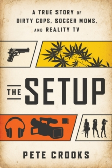 The Setup : A True Story of Dirty Cops, Soccer Moms, and Reality TV, Hardback Book