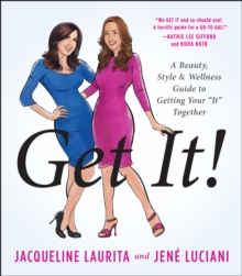 "Get It! : A Beauty, Style, and Wellness Guide to Getting Your ""It"" Together, Hardback Book"