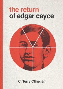The Return of Edgar Cayce : As Transcribed by C. Terrry Cline, Jr., Paperback / softback Book